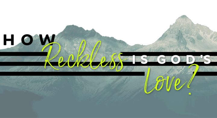 How Reckless is God's Love?